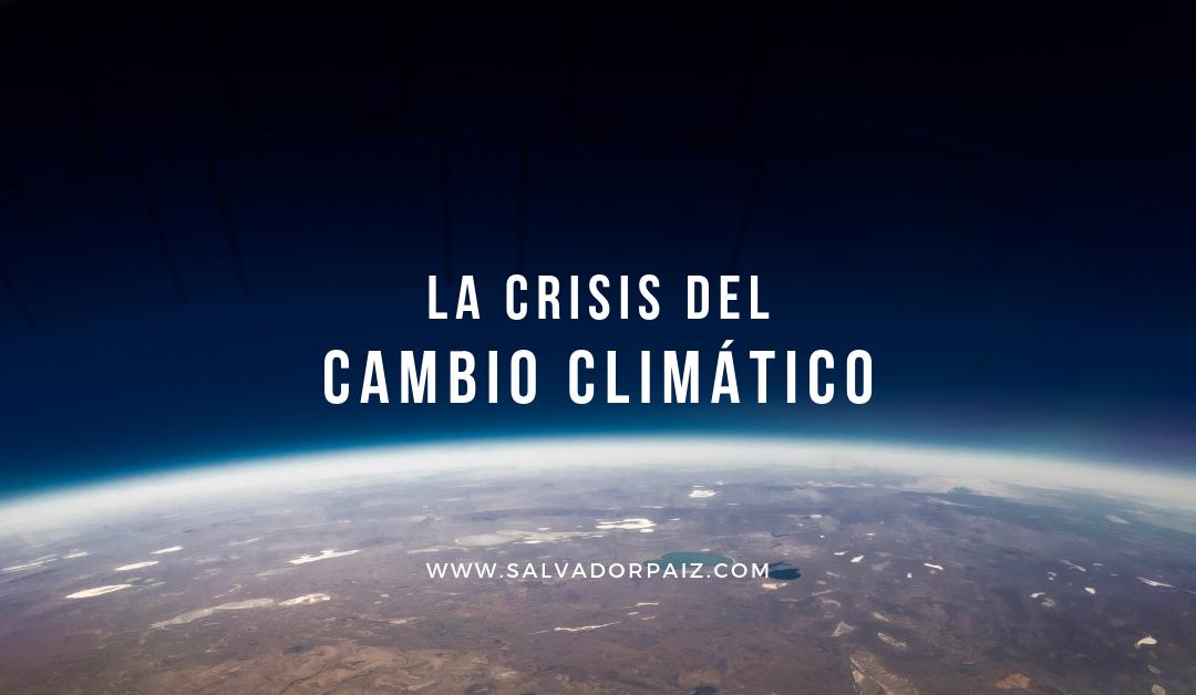 La impostergable crisis del cambio climático